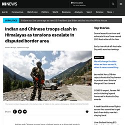 Indian and Chinese troops clash in Himalayas as tensions escalate in disputed border area