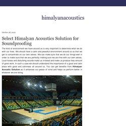 Select Himalyan Acoustics Solution for Soundproofing — himalyanacoustics