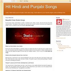 Hit Hindi and Punjabi Songs: Beautiful Coke Studio Songs