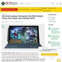 Cấu hình Laptop chơi game Liên Minh Huyền Thoại, LOL mượt, max setting 2020