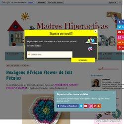 MADRES HIPERACTIVAS: manualidades y DIY con y para niños: Hexágono African Flower de Seis Pétalos