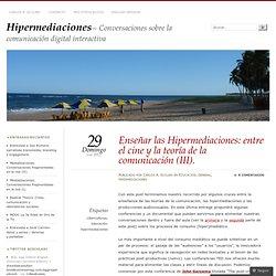 Enseñar las Hipermediaciones: entre el cine y la teoría de la comunicación (III)