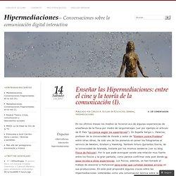 Enseñar las Hipermediaciones: entre el cine y la teoría de la comunicación (I)