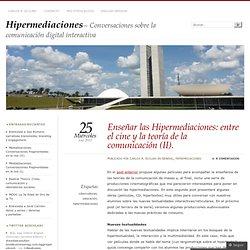 Enseñar las Hipermediaciones: entre el cine y la teoría de la comunicación (II)