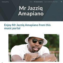 Hiphopafrika - Mr Jazziq Amapiano