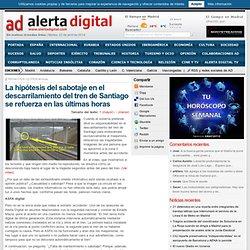 La hipótesis del sabotaje en el descarrilamiento del tren de Santiago se refuerza en las últimas horas
