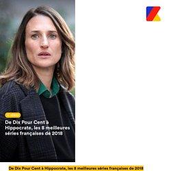 De Dix Pour Cent à Hippocrate, les 8 meilleures séries françaises de 2018