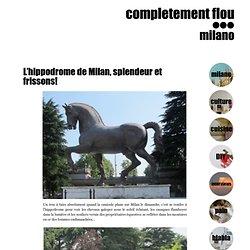 L'hippodrome de Milan, splendeur et frissons!