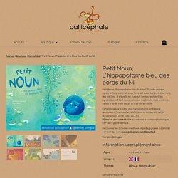 Petit Noun, L'hippopotame bleu des bords du Nil - Éditions Callicéphale