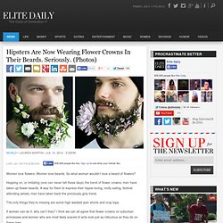 Hipsters Are Now Wearing Flower Crowns In Their Beards. Seriously. (Photos)