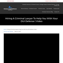 Hire a Criminal Lawyer To Help You With Your DUI Defense