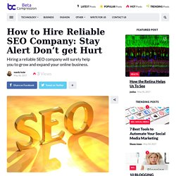 How to Hire Reliable SEO Company: Stay Alert Don't get Hurt