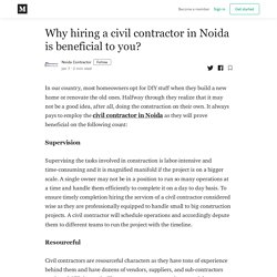 Why hiring a civil contractor in Noida is beneficial to you?