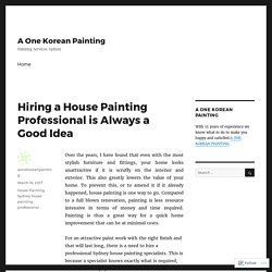 Hiring a House Painting Professional is Always a Good Idea