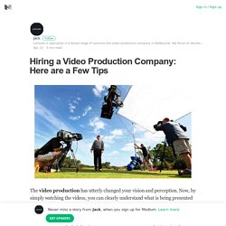 Hiring a Video Production Company: Here are a Few Tips