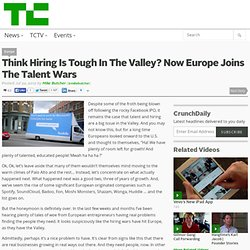 Think Hiring Is Tough In The Valley? Now Europe Joins The Talent Wars