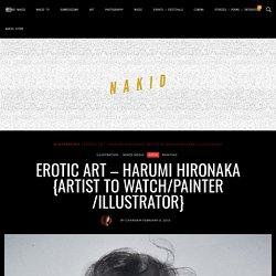 EROTIC ART - HARUMI HIRONAKA {ARTIST TO WATCH/PAINTER/ILLUSTRATOR} - NAKID 2019
