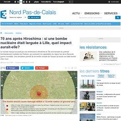 70 ans après Hiroshima : si une bombe nucléaire était larguée à Lille, quel impact aurait-elle?
