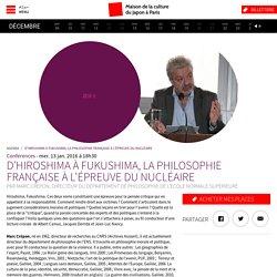 D'Hiroshima à Fukushima, la philosophie française à l'épreuve du nucléaire - Agenda - Maison de la Culture du Japon à Paris