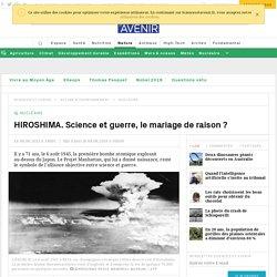 HIROSHIMA. Science et guerre, le mariage de raison ?