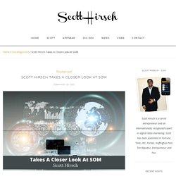 Scott Hirsch Takes A Closer Look At SOM - Digital Marketing tool