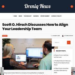 Scott O. Hirsch Discusses How to Align Your Leadership Team