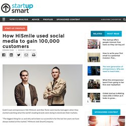 How HiSmile used social media to gain 100,000 customers - StartupSmart