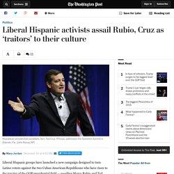 Liberal Hispanic activists assail Rubio, Cruz as 'traitors' to their culture