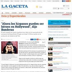 Ahora los hispanos pueden ser héroes en Hollywood, dijo Banderas