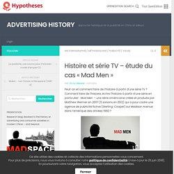 Histoire et série TV – étude du cas «Mad Men» – ADVERTISING HISTORY