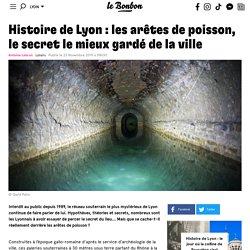 Histoire de Lyon: les arêtes de poisson, le secret le mieux gardé de la ville