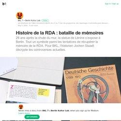 Histoire de la RDA : bataille de mémoires – BKL 7—Berlin Kultur Lab – Medium