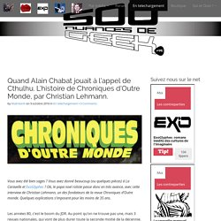 Quand Alain Chabat jouait à l'appel de Cthulhu. L'histoire de Chroniques d'Outre Monde, par Christian Lehmann.