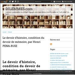 Le devoir d'histoire, condition du devoir de mémoire, par Henri PENA-RUIZ - DILEMMES.com
