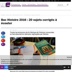 FRANCECULTURE Bac Histoire 2016 : 20 sujets corrigés à écouter