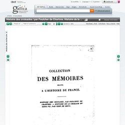 Histoire des croisades / par Foulcher de Chartres. Histoire de la croisade de Louis VII / par Odon de Deuil