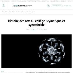 Histoire des arts au collège : cymatique et synesthésie
