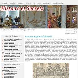 Histoire et Secrets - découvrir l'histoire de France et du monde - La mort tragique d'Henri II