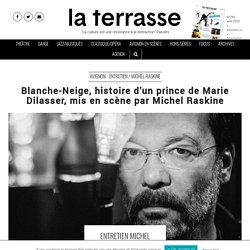 Blanche-Neige, histoire d'un prince de Marie Dilasser, mis en scène par Michel Raskine - Avignon / 2019 Avignon Festival d'Avignon. Chapelle des Pénitents Blancs