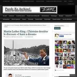 Martin Luther King : L'histoire derrière le discours «I have a dream» – Parole En Archipel