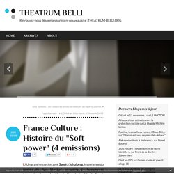 "France Culture : Histoire du ""Soft power"" (4 émissions) - THEATRUM BELLI"