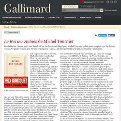 Histoire d'un livre : Le Roi des Aulnes de Michel Tournier - Entretiens et documents