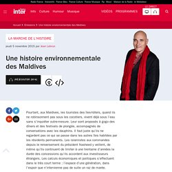 Une histoire environnementale des Maldives du 05 novembre 2015 - France Inter