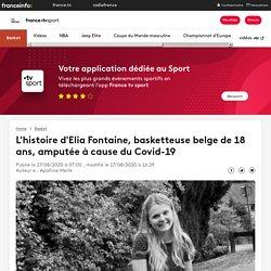 L'histoire d'Elia Fontaine, basketteuse belge de 18 ans, amputée à cause du Covid-19