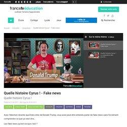 Quelle histoire Cyrus ! - Fake news - Francetv Éducation