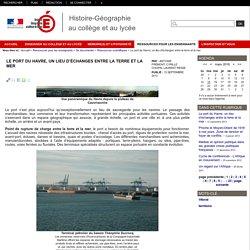 Histoire-Géographie au collège et au lycée - Le port du Havre, un lieu d'échanges entre la terre et la mer
