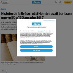 Histoire de la Grèce : et si Homère avait écrit son œuvre 50 à 150 ans plus tôt ?