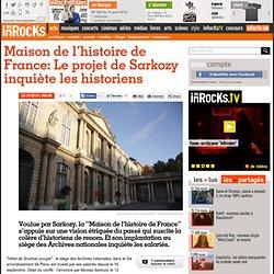 Maison de l'histoire de France: Le projet de Sarkozy inquiète les historiens