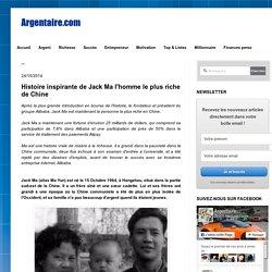 Histoire inspirante de Jack Ma l'homme le plus riche de Chine