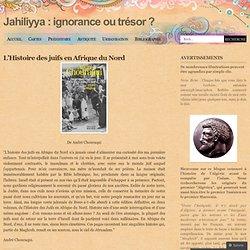 L'Histoire des juifs en AfriqueduNord « Jahiliyya : ignorance ou trésor ?